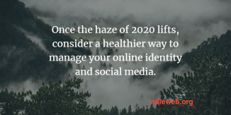 "Background image of a forest and mountains covered in haze superimposed with the words ""Once the haze of 2020 lifts, consider a healthier way to manage your online identity and social media. indieweb.org"""
