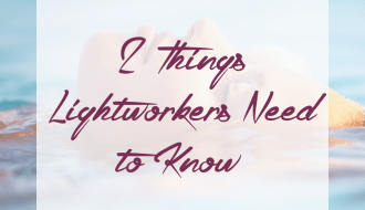 2 Things Lightworkers Need to Know About Having a High Vibe Life.