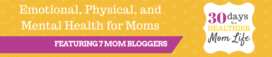 30 Days to a Healthier Mom Life Blog Series | Learn how to nurture your emotional, physical, and mental health while raising tiny humans.
