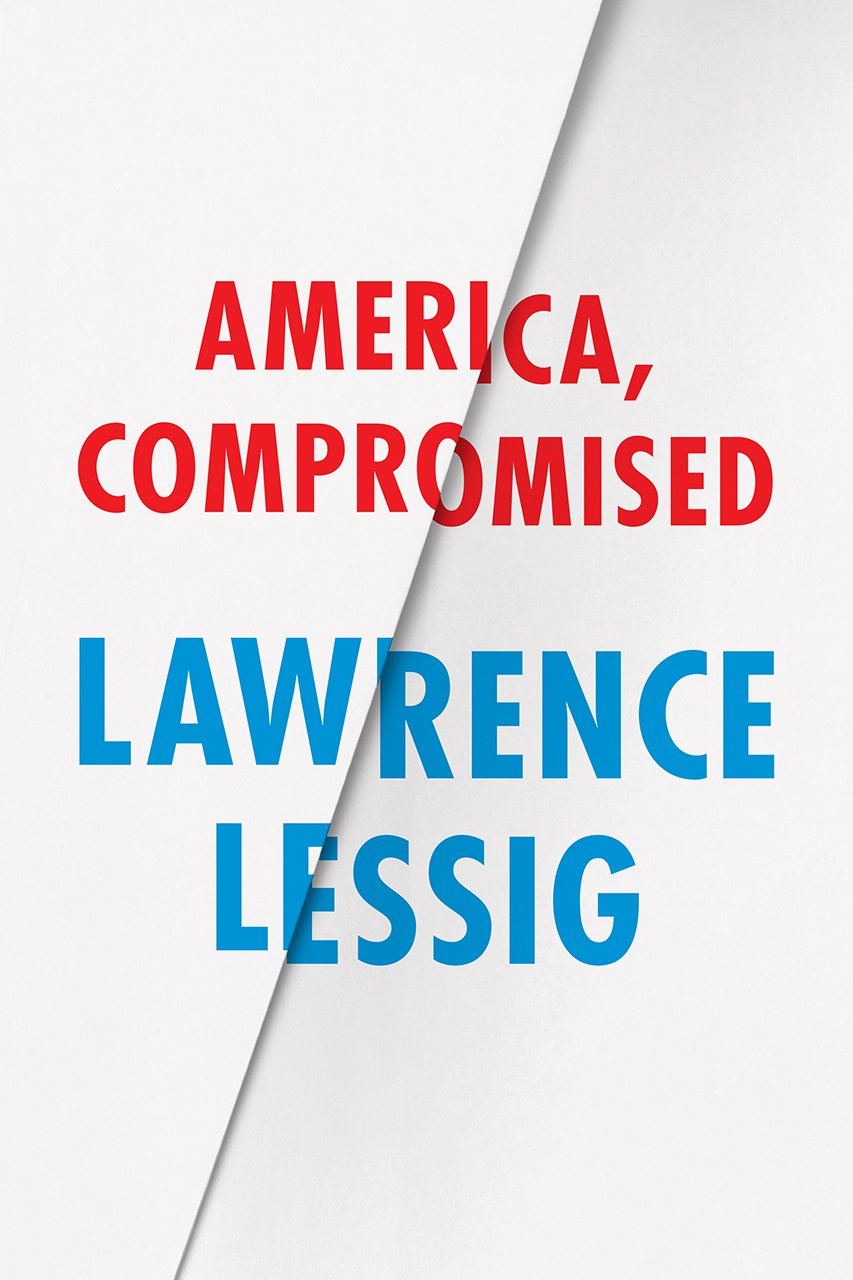 America, Compromised: Lawrence Lessig explains corruption in words small enough for the Supreme Court to understand