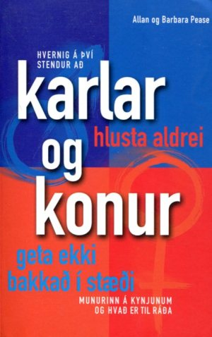 Hvernig á því stendur að karlar hlusta aldrei og konur geta ekki bakkað í stæði - Allan og Barbara Pease
