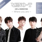 【XENO-T】LIVE & FANMEETING~Where you are~東京・大阪「ホール」にて10月追加公演決定!