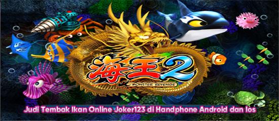 Judi Tembak Ikan Online Joker123 Handphone Android dan Ios