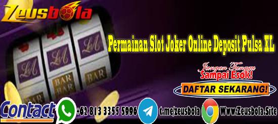 Permainan Slot Joker Online Deposit Pulsa XL