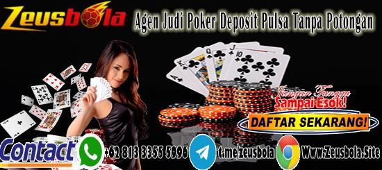 Agen Judi Poker Deposit Pulsa Tanpa Potongan