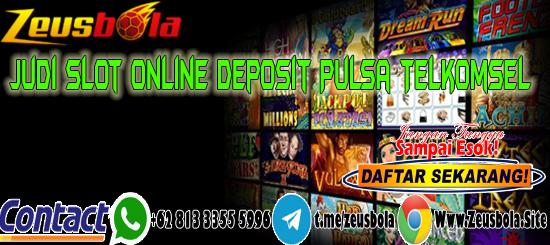 Judi Slot Online Deposit Pulsa Telkomsel