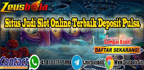 Situs Judi Slot Online Terbaik Deposit Pulsa