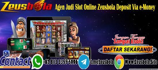 Agen Judi Slot Online Zeusbola Deposit Via e-Money