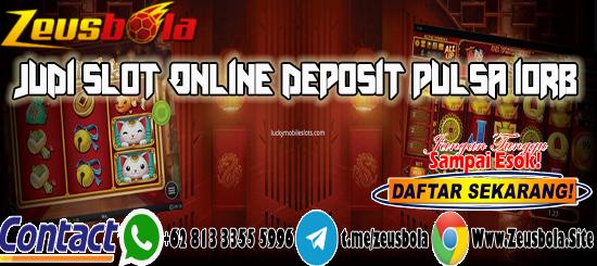 Judi Slot Online Deposit Pulsa 10rb Zeusbola