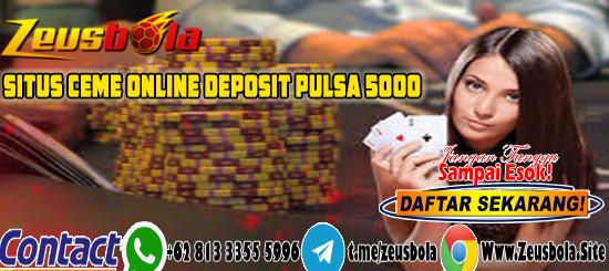 Situs Ceme Online Deposit Pulsa 5000