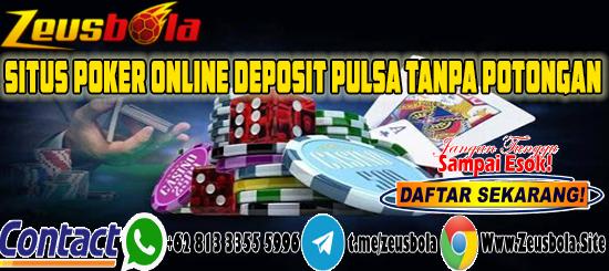 Situs Poker Online Deposit Pulsa Tanpa Potongan