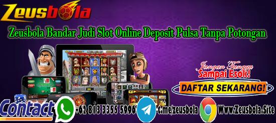 Zeusbola Bandar Judi Slot Online Deposit Pulsa Tanpa Potongan
