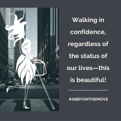 Image of Abigail in a crosswalk with text: Walking in confidence regardless of the status of our lives--this is beautiful! #AbbyOnTheMove
