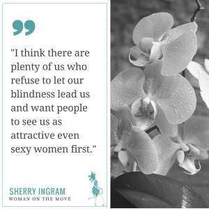 """I think there are plenty of us who refuse to let our blindness lead us and want people to see us as attractive even sexy women first."""