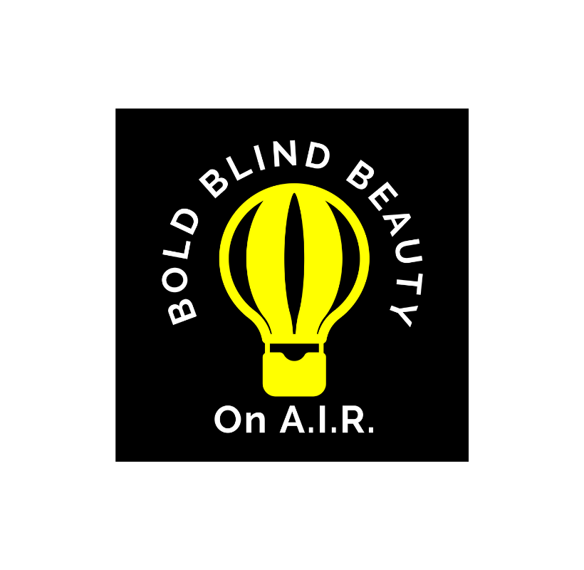 """Bold Blind Beauty's podcast logo is a bright yellow illustration on a black background of a hot air balloon with the words """"Bold Blind Beauty"""" curved around the top of the balloon. Under the balloon are the words """"On A.I.R."""""""