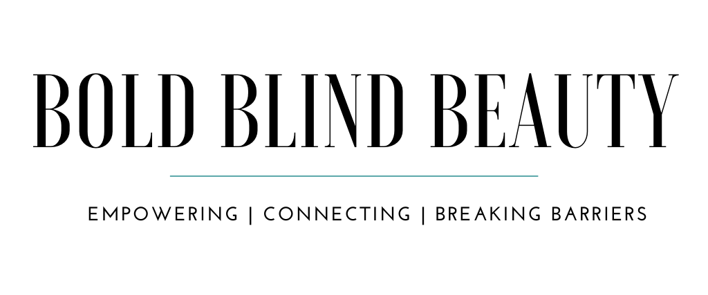 Bold Blind Beauty | Empowering | Connecting | Breaking Barriers