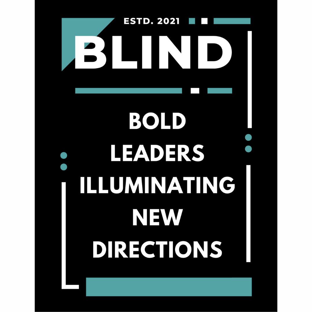 """An artsy Bold Leaders Illuminating New Directions image with the word """"BLIND"""" at the top and the words from the acronym are centered in a list underneath. These words are in a graphic box with lines and dots and at the very top are small words that say """"Estd. 2021"""""""