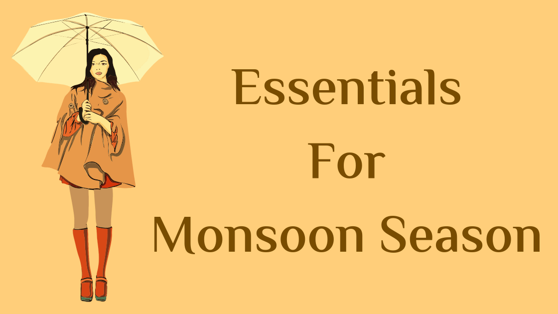 8 Must Have Essentials For Monsoon Season 2021 - BoldBlush