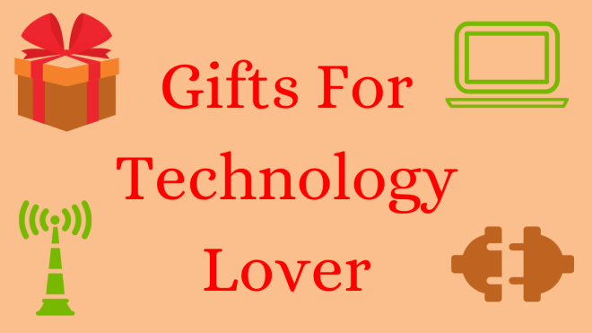 Gift ideas for technology lover