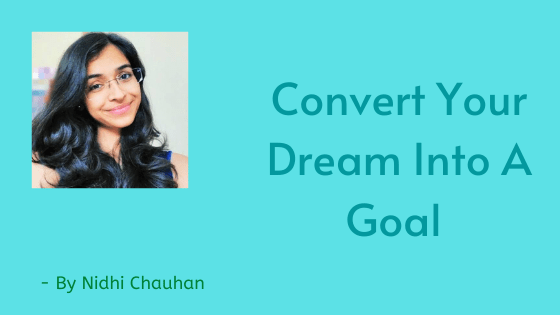 Convert Your dream Into A Goal