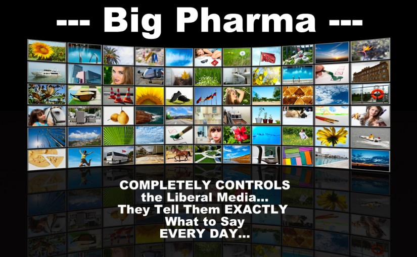 Part One – EVERYONE KNOWS that Big Pharma completely controls the liberal Main Stream Media…
