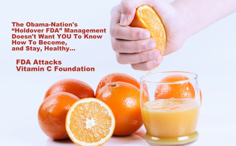 "FDA's 2017 Attack On ""Vitamin C Foundation"" Has Far Broader Agenda…"
