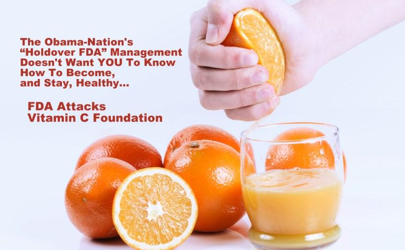 "FDA's 2017 Attack On ""Vitamin C Foundation"" Has Far Broader Agenda…"