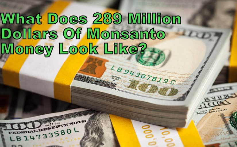 WE WON!!! – Monsanto Must Pay $289 Million in Damages for Round-Up