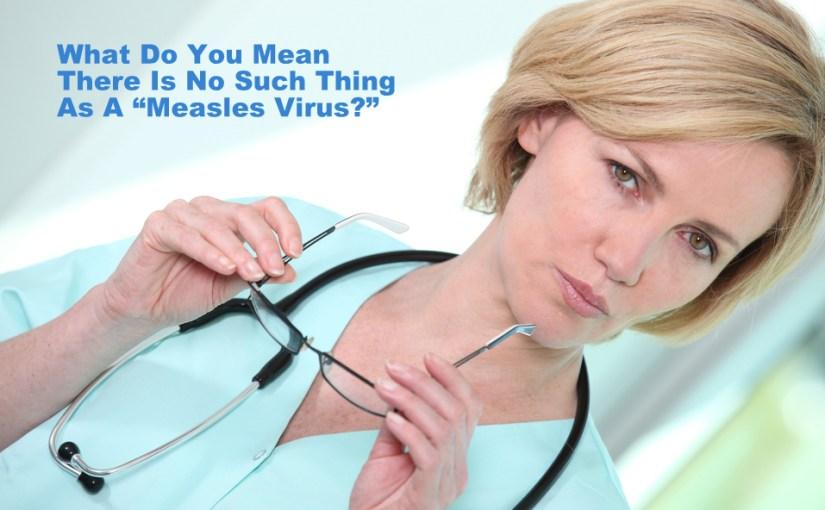 """WHAT """"Measles Virus?"""""""