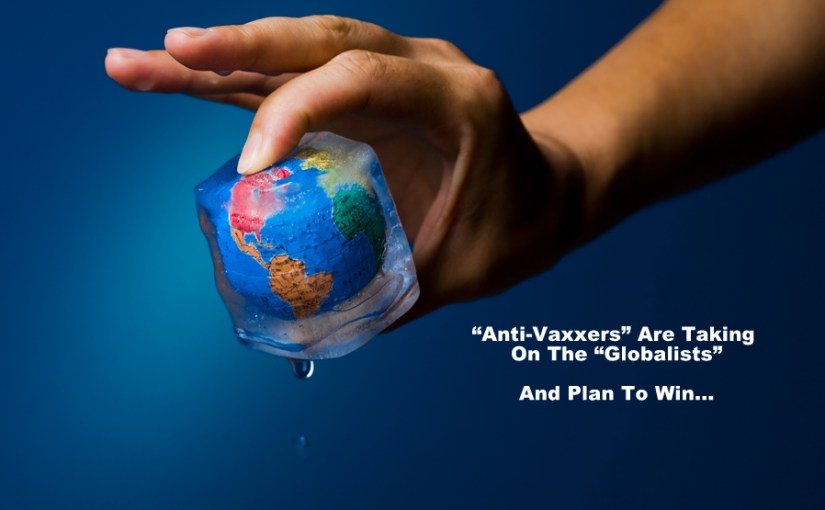 """Anti-Vaxxers"" Are Taking On The ""Globalists…"""