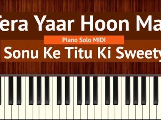 Tera Yaar Hoon Main Piano Solo MIDI