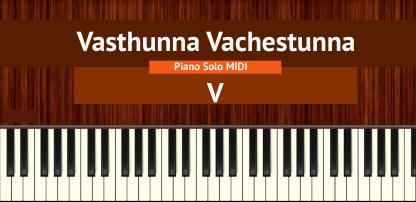 Vasthunna Vachestunna - V Piano Solo MIDI