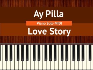 Ay Pilla - Love Story Piano Solo MIDI