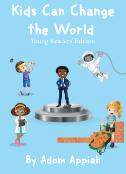 Kids Can Change the World, Young Readers By Adom Appiah