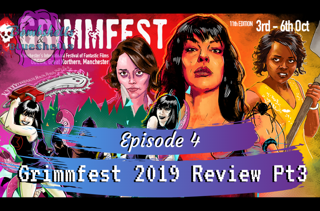 [PODCAST] Episode 4: Grimmfest 2019 Review (Pt.3 Sunday)