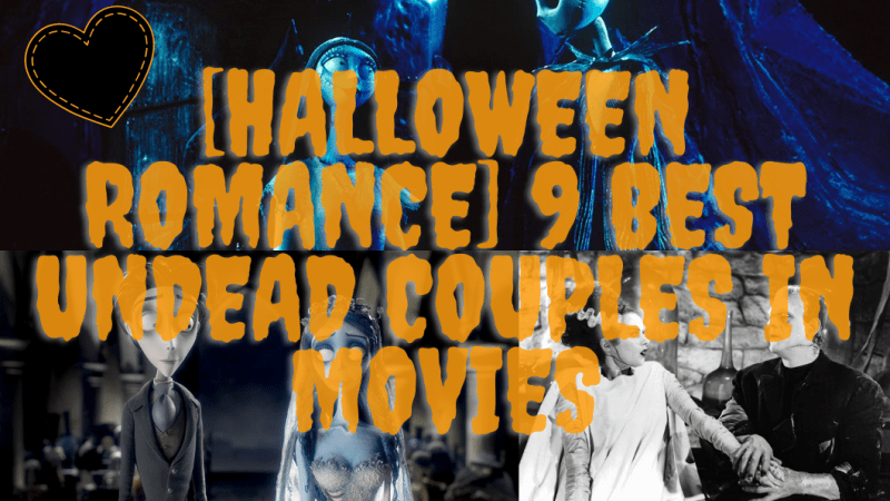 [Halloween Romance] 9 Best Undead Couples in Movies