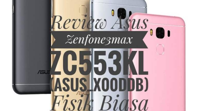 Review Asus Zenfone3Max ZC553KL (ASUS_X00DDB) Fisik Biasa Kemampuan Istimewa