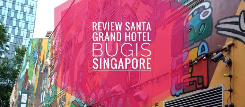 Review Santa Grand Hotel Bugis Budget Keluarga Yang Oke Di Singapura