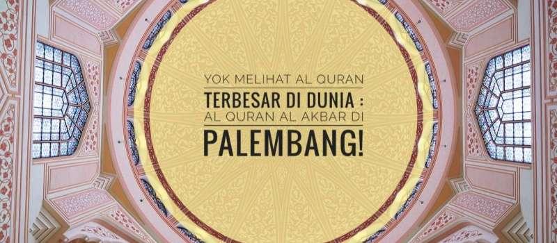 Yok Melihat Al Quran Terbesar di Dunia : Al Quran Al Akbar di Palembang!