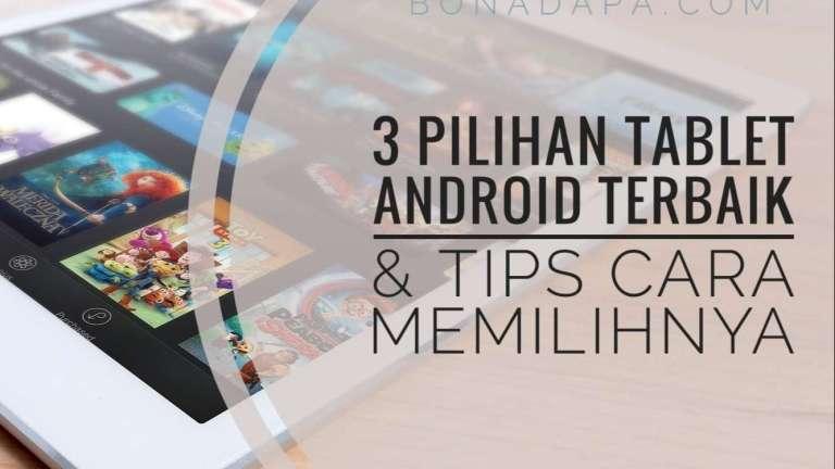 3 Pilihan Tablet Android Terbaik dan Tips Cara Memilihnya