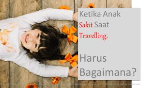 Ketika Anak Jatuh Sakit Saat Travelling, Harus Bagaimana?