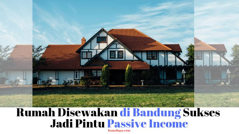 Rumah Disewakan di Bandung Sumber Passive Income