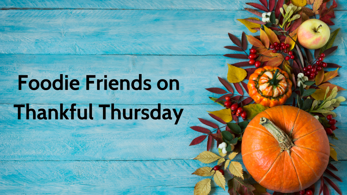 Foodie Friends on Thankful Thursday