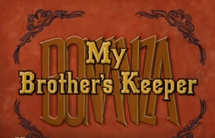 Episode Inspired Stories My Brothers Keeper Bonanza Brand