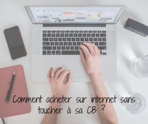 Comment acheter sur internet sans toucher à sa CB  ?