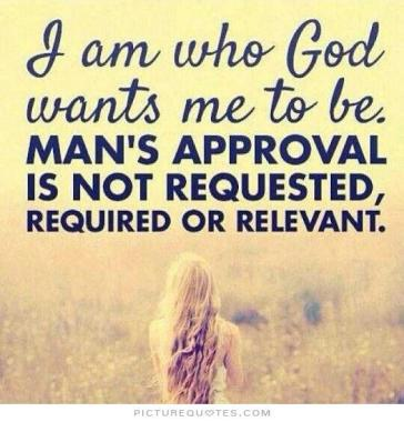 i-am-who-god-wants-me-to-be-mans-approval-is-not-requested-required-or-relevant-quote-1