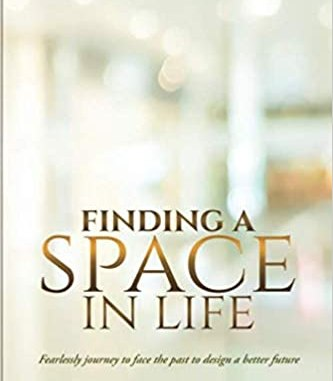 Finding a Space in Life: Fearlessly journey to face the past to design a better future