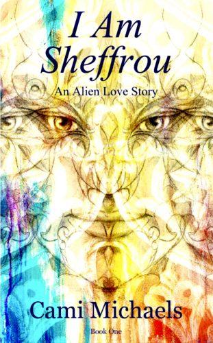 I Am Sheffrou: An Alien Love Story (The Sheffrou Trilogy) by Cami Michaels