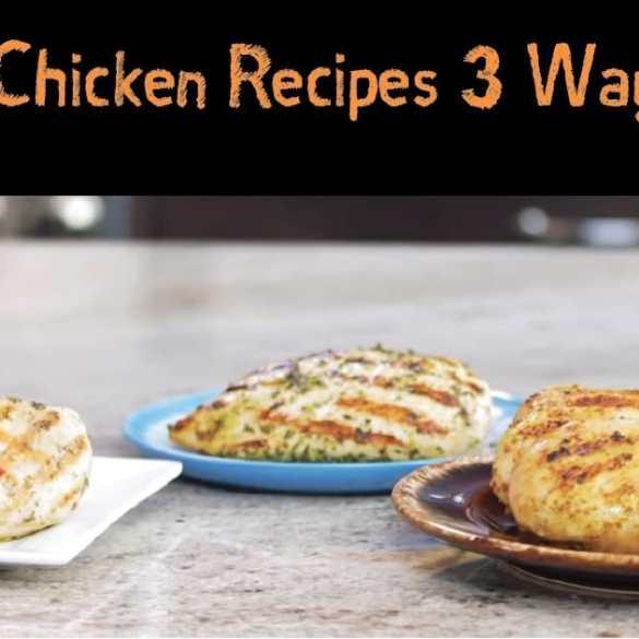 Healthy Chicken Recipes 3 Ways