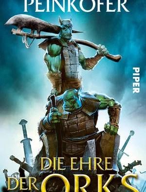 Michael Peinkofer – Die Ehre der Orks. ET: 17.03.2016